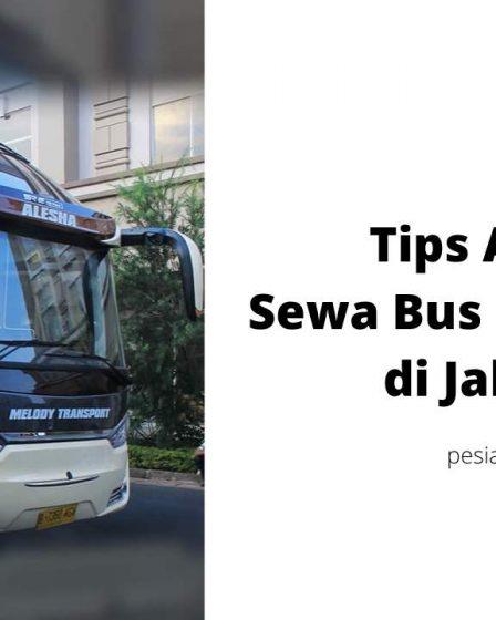 Tips Aman Sewa Bus Pariwisata di Jakarta